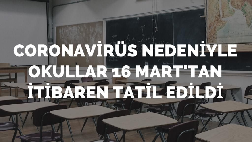 Coronavirüs Nedeniyle Okullar 16 Mart'tan İtibaren Tatil Edildi